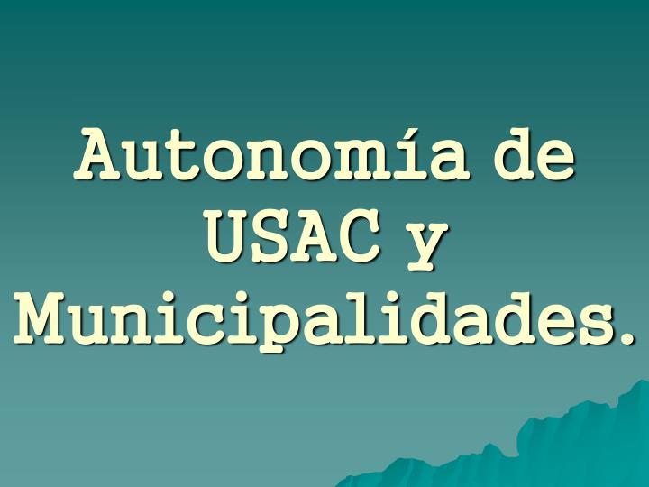 Autonomía de USAC y Municipalidades.
