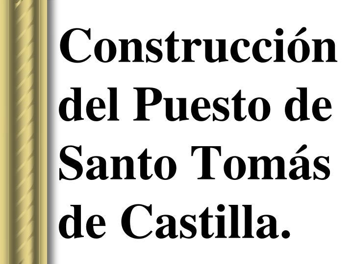 Construcción del Puesto de Santo Tomás de Castilla.