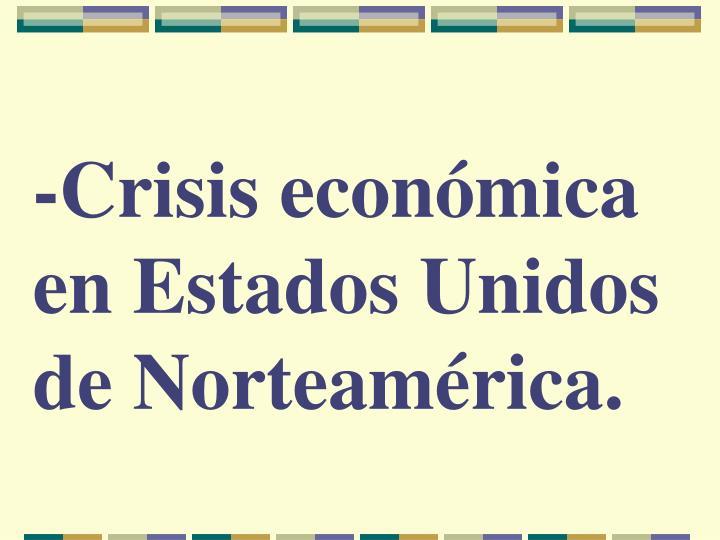-Crisis económica en Estados Unidos de Norteamérica.