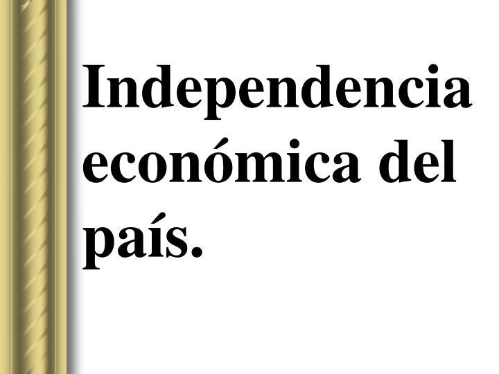 Independencia económica del país.