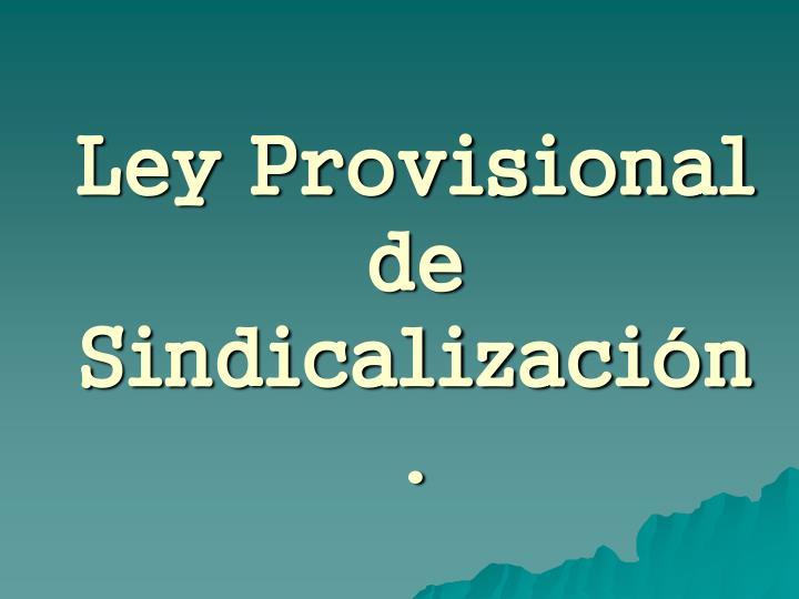 Ley Provisional de Sindicalización.