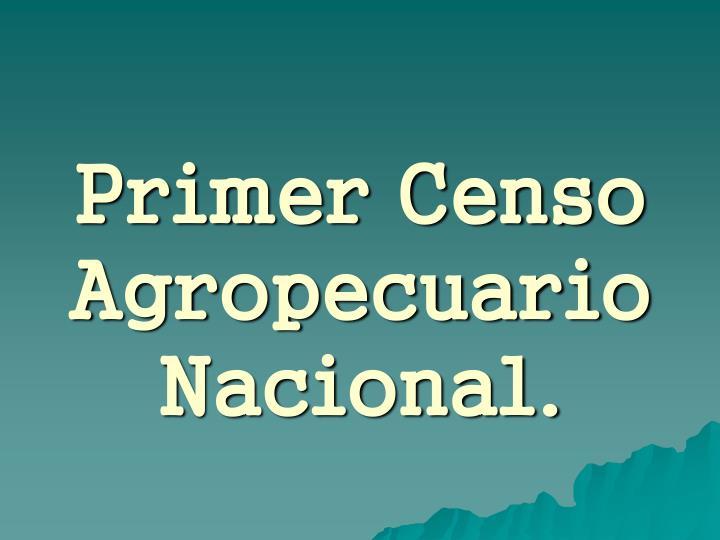 Primer Censo Agropecuario Nacional.
