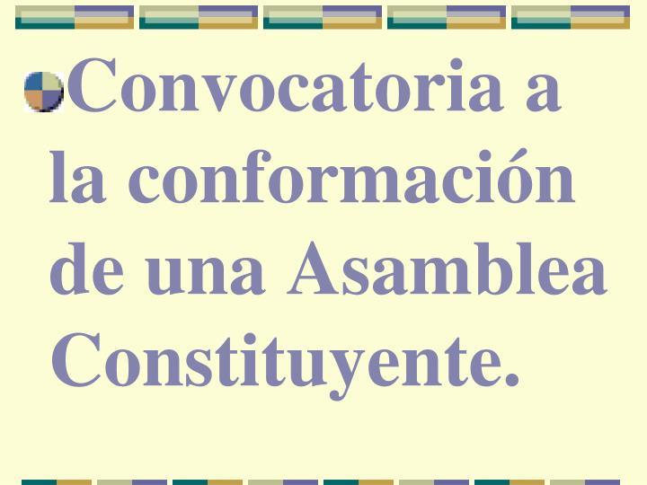 Convocatoria a la conformación de una Asamblea Constituyente.