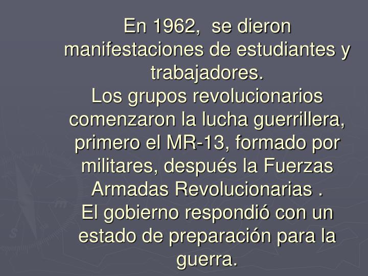 En 1962,  se dieron manifestaciones de estudiantes y trabajadores.