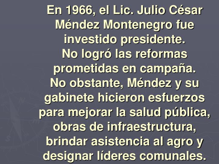 En 1966, el Lic. Julio César Méndez Montenegro fue investido presidente.