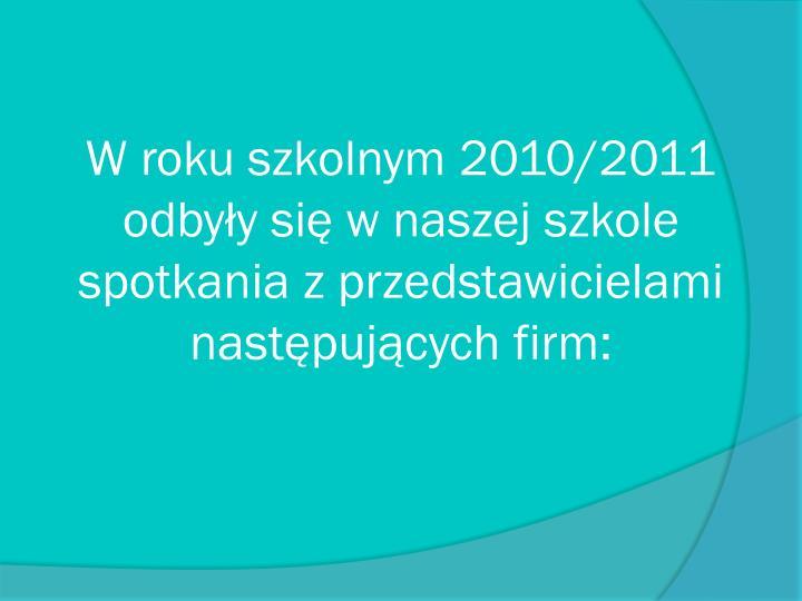 W roku szkolnym 2010/2011 odbyły się w naszej szkole spotkania z przedstawicielami następujących firm: