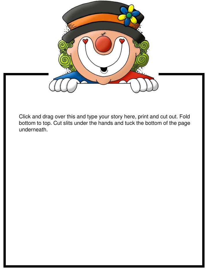 Click and drag over this and type your story here, print and cut out. Fold bottom to top. Cut slits ...