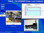 700kw cw spinner water load validated