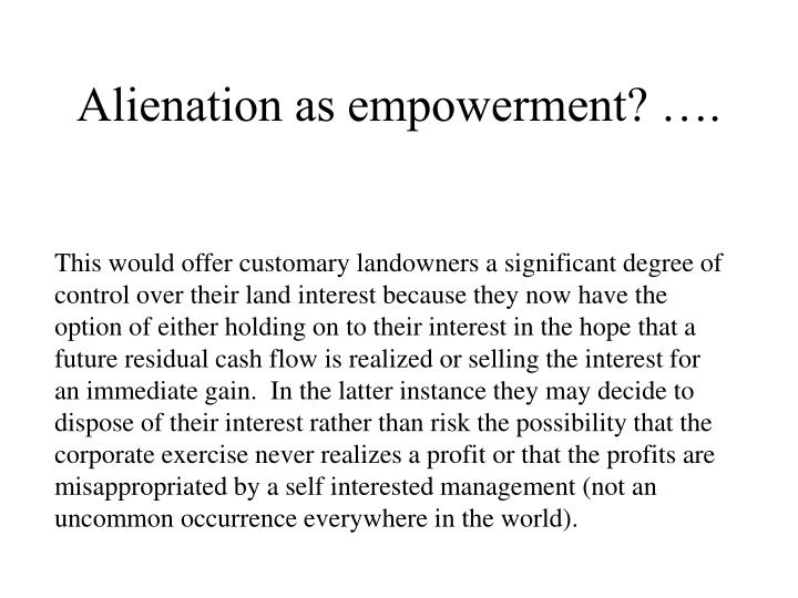 Alienation as empowerment? ….