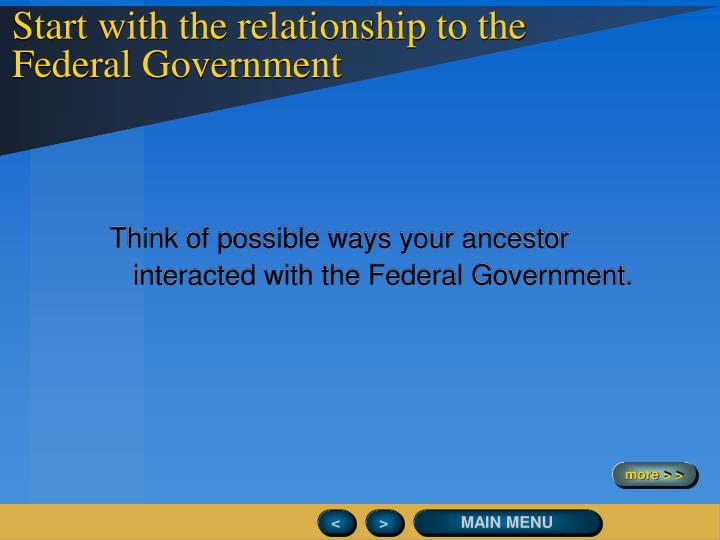 Start with the relationship to the Federal Government