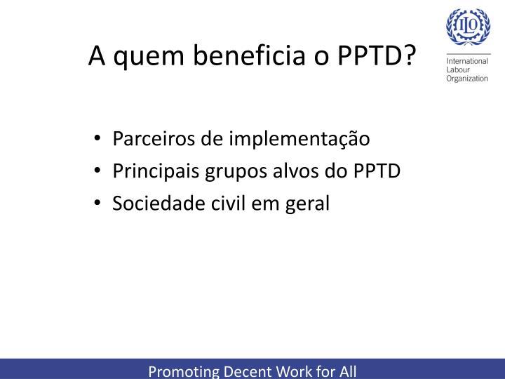 A quem beneficia o PPTD?