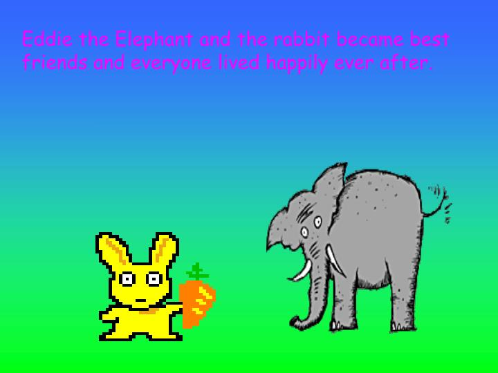 Eddie the Elephant and the rabbit became best friends and everyone lived happily ever after.