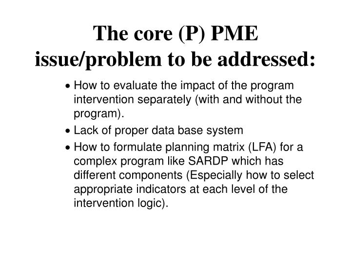 The core (P) PME issue/problem to be addressed: