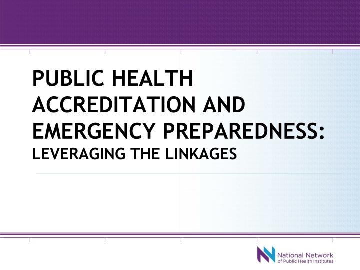 Public health accreditation and emergency preparedness leveraging the linkages