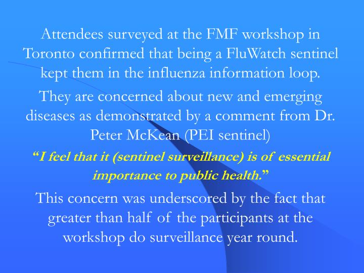 Attendees surveyed at the FMF workshop in Toronto confirmed that being a FluWatch sentinel kept them in the influenza information loop.