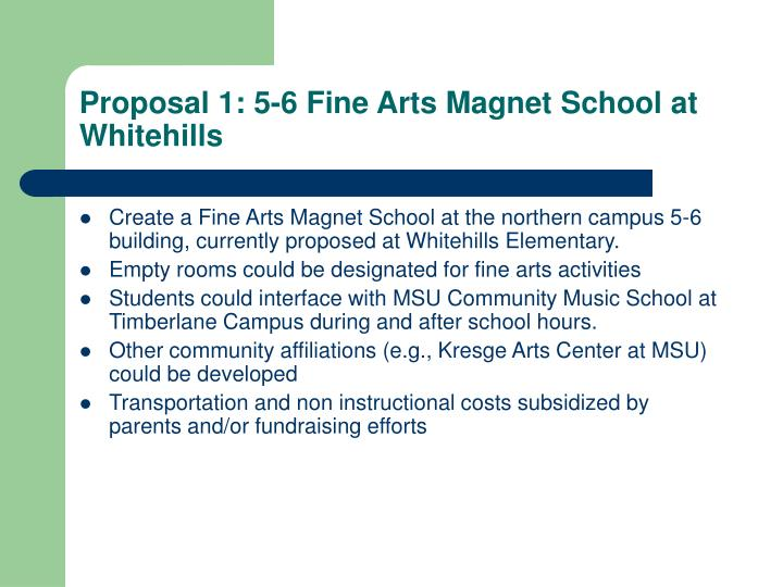 Proposal 1: 5-6 Fine Arts Magnet School at Whitehills