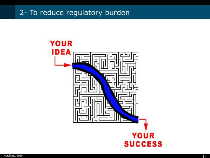 2- To reduce regulatory burden