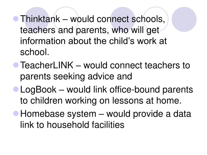 Thinktank – would connect schools, teachers and parents, who will get information about the child's work at school.