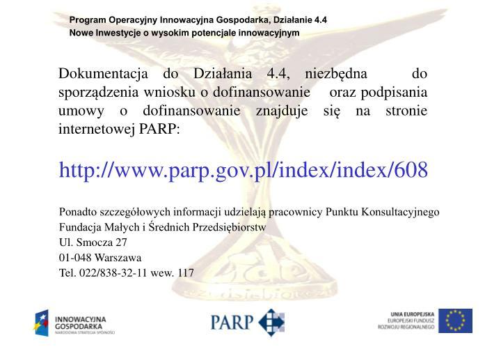 Dokumentacja do Działania 4.4, niezbędna   do sporządzenia wniosku o dofinansowanie    oraz podpisania umowy o dofinansowanie znajduje się na stronie internetowej PARP: