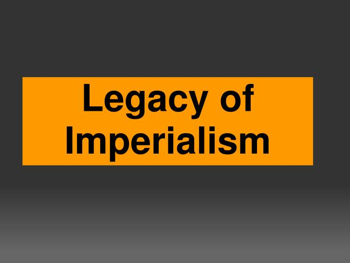 Legacy of Imperialism