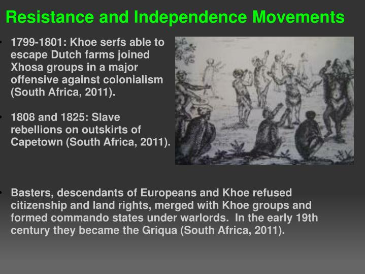 1799-1801: Khoe serfs able to escape Dutch farms joined Xhosa groups in a major offensive against colonialism (South Africa, 2011).