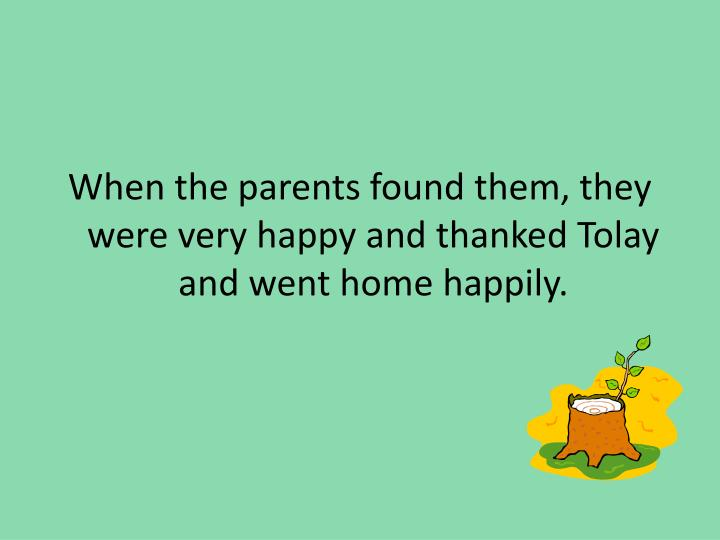 When the parents found them, they were very happy and thanked Tolay and went home happily.