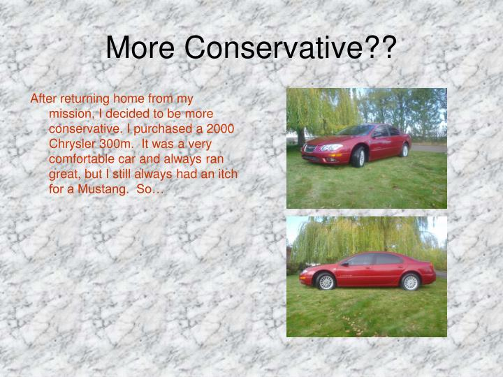 More Conservative??