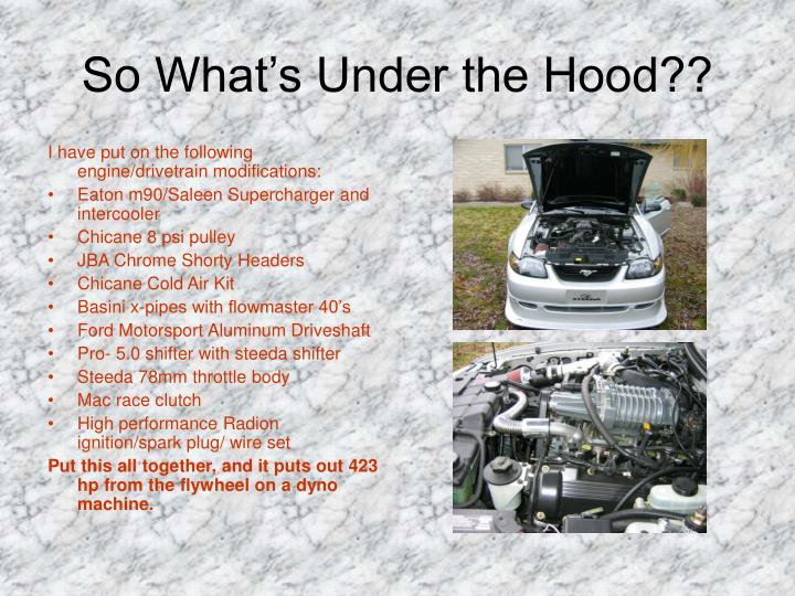 So What's Under the Hood??
