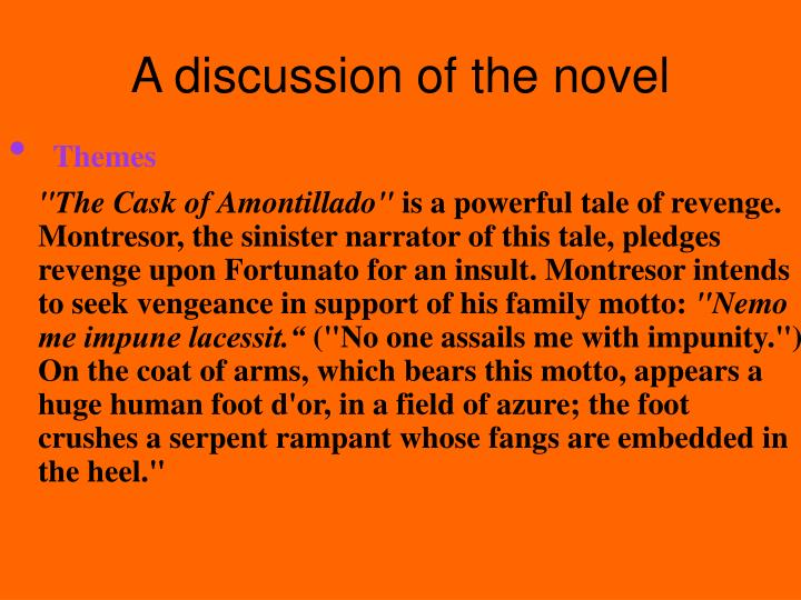 """a powerful tale of revenge in the cask of amontillado by edgar allan poe """"i continued, as was my wont, to smile in his face, and he did not perceive that my smile now was at the thought of his immolation"""" ― edgar allan poe, the cask of amontillado."""