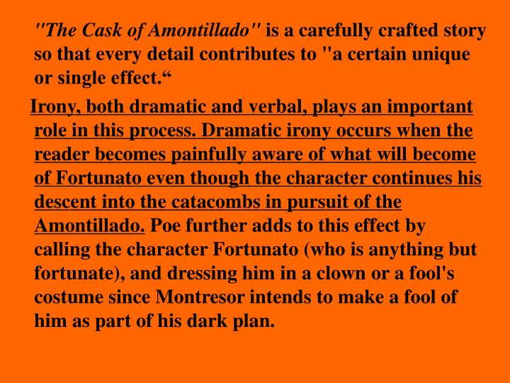 fortunato is fortunes fool in the cask The cask of amontillado (sometimes spelled the casque of amontillado ) is a short story by edgar allan poe, first published in the november 1846 issue of godey's lady's book.