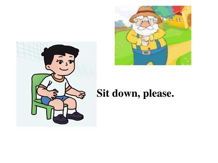 Sit down, please.
