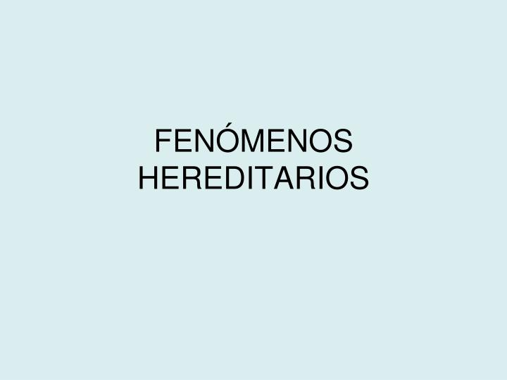 FENÓMENOS HEREDITARIOS