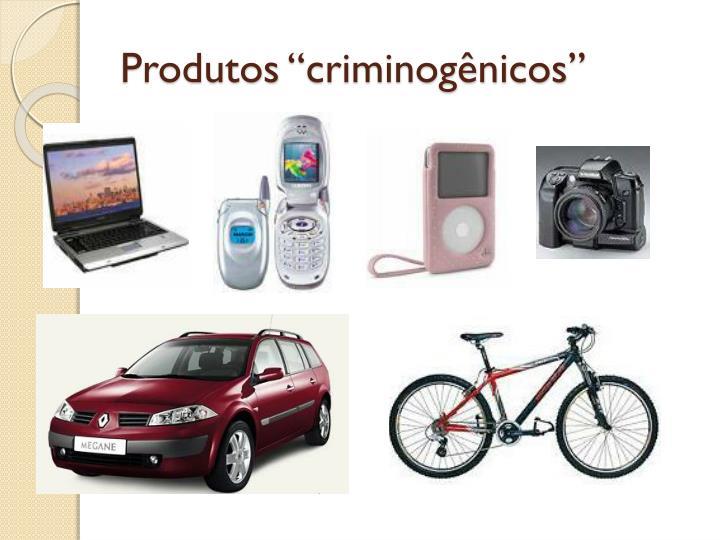 """Produtos """"criminogênicos"""""""