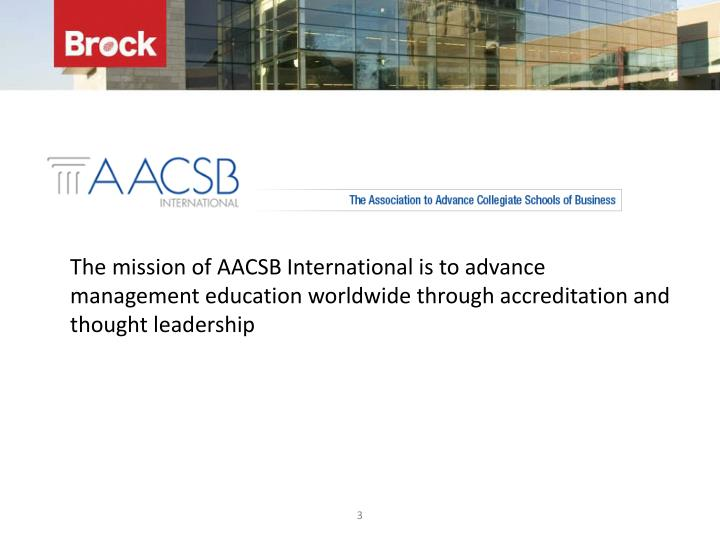 The mission of AACSB International is to advance management education worldwide through accreditation and thought leadership