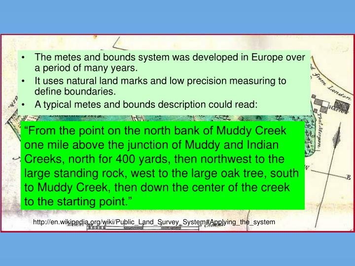The metes and bounds system was developed in Europe over a period of many years.