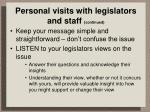 personal visits with legislators and staff continued