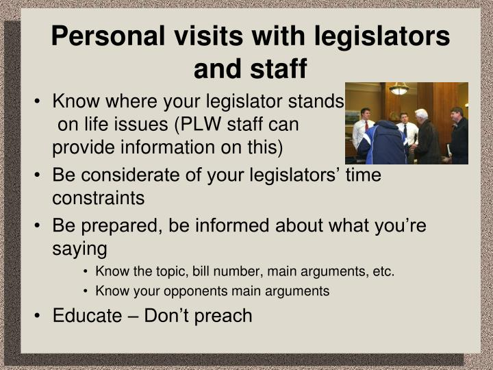 Personal visits with legislators and staff