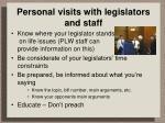 personal visits with legislators and staff