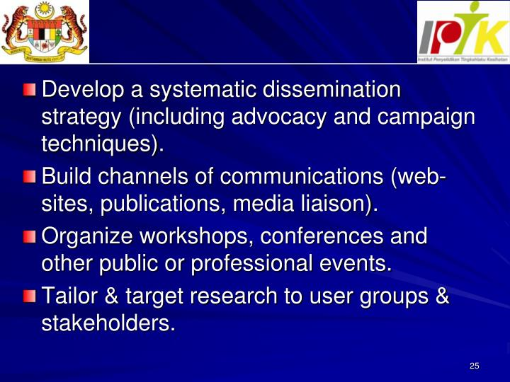 Develop a systematic dissemination strategy (including advocacy and campaign techniques).