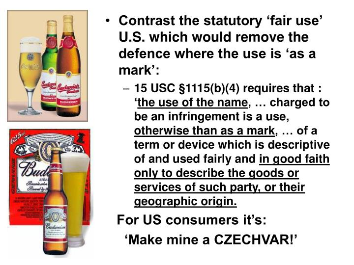 Contrast the statutory 'fair use' U.S. which would remove the defence where the use is 'as a mark':