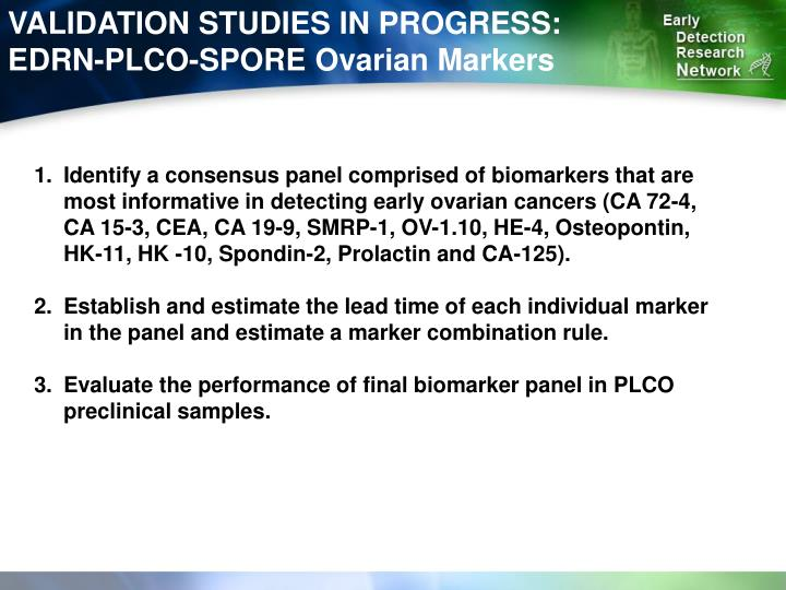 VALIDATION STUDIES IN PROGRESS: EDRN-PLCO-SPORE Ovarian Markers