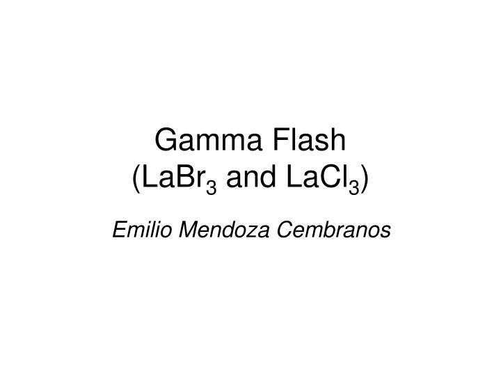 Gamma flash labr 3 and lacl 3
