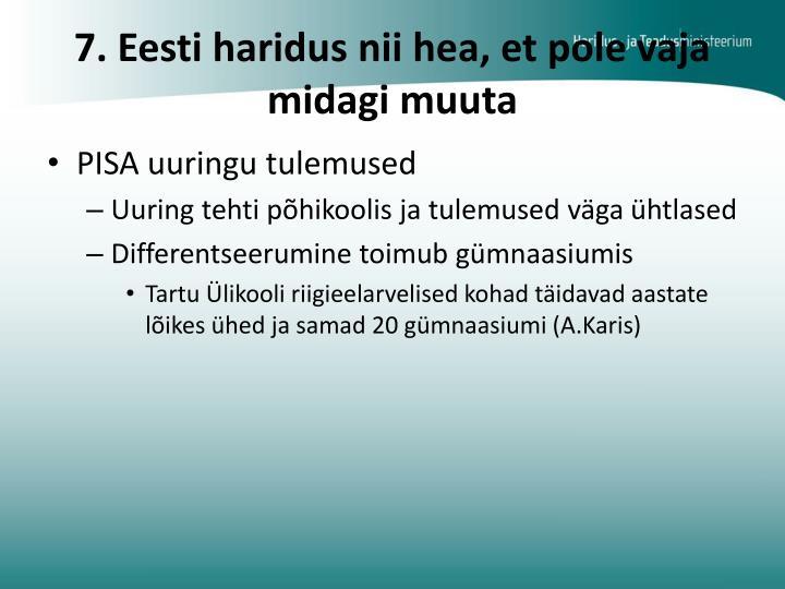 7. Eesti haridus nii hea, et pole vaja midagi muuta