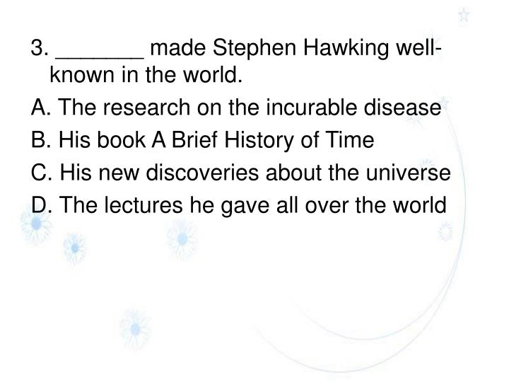 3. _______ made Stephen Hawking well-known in the world.