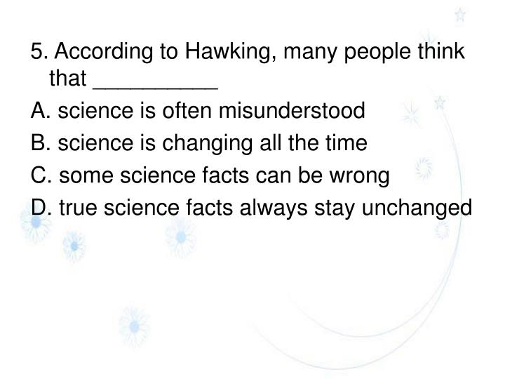 5. According to Hawking, many people think that __________