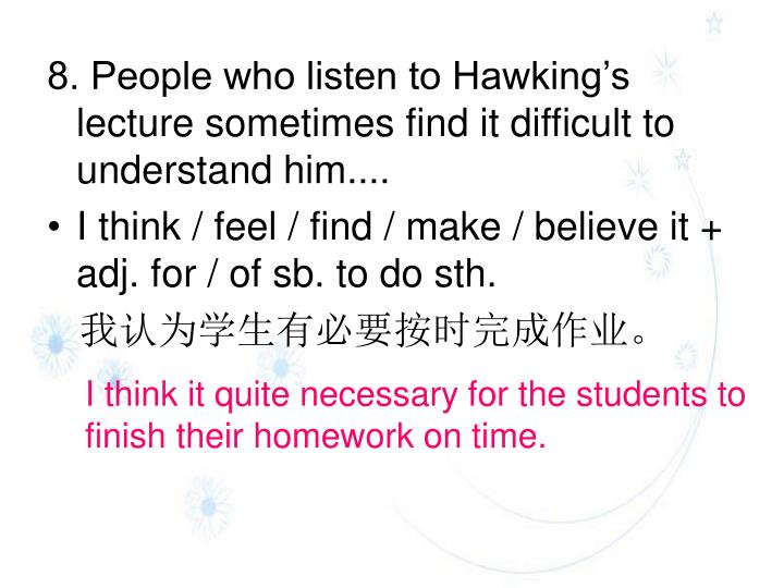 8. People who listen to Hawking's lecture sometimes find it difficult to understand him....