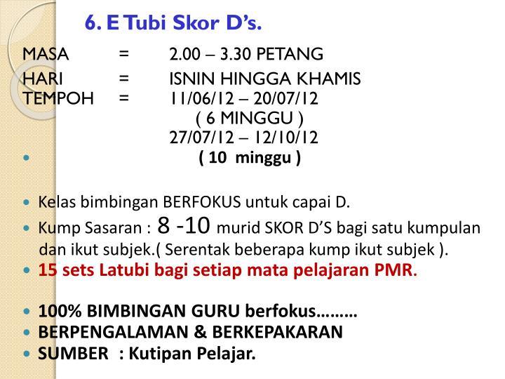 6. E Tubi Skor D's.