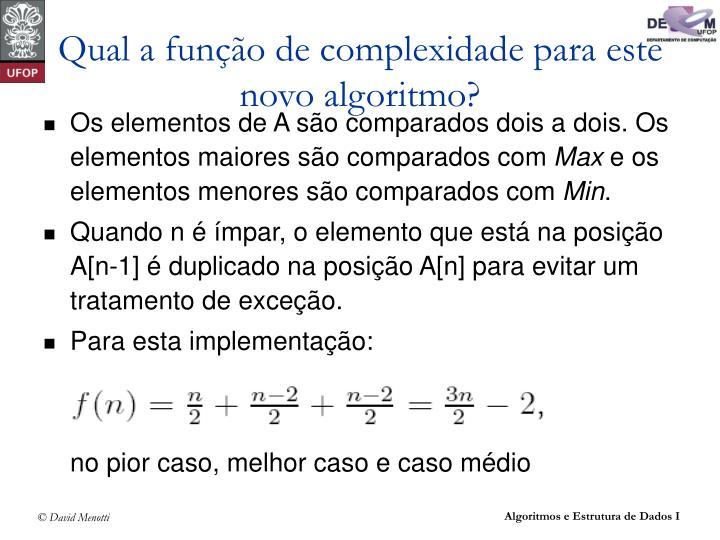 Qual a função de complexidade para este novo algoritmo?