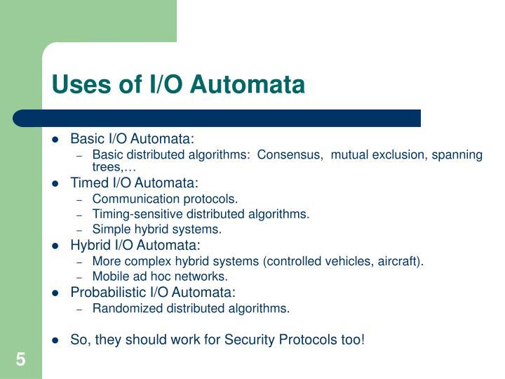 Uses of I/O Automata