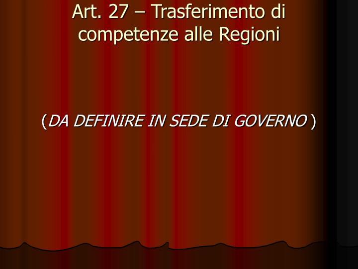 Art. 27 – Trasferimento di competenze alle Regioni